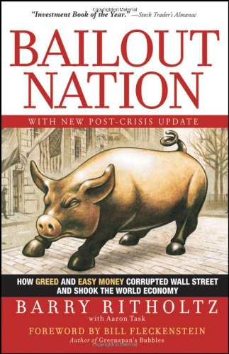 Bailout Nation How Greed and Easy Money Corrupted Wall Street and Shook the World Economy  2009 edition cover