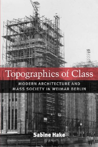 Topographies of Class Modern Architecture and Mass Society in Weimar Berlin  2008 9780472050383 Front Cover