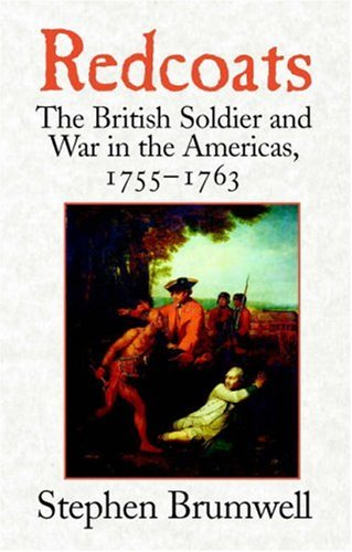 Redcoats The British Soldier and War in the Americas, 1755-1763  2006 edition cover