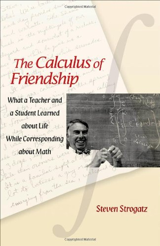 Calculus of Friendship What a Teacher and a Student Learned about Life While Corresponding about Math  2009 edition cover