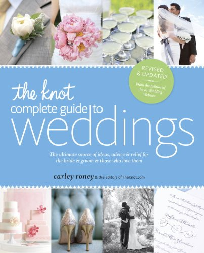 Knot Complete Guide to Weddings The Ultimate Source of Ideas, Advice, and Relief for the Bride and Groom and Those Who Love Them 2nd 2012 (Revised) edition cover