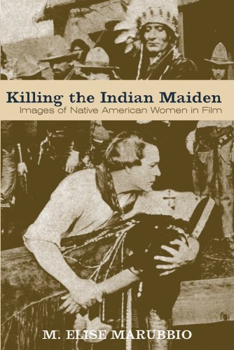 Killing the Indian Maiden Images of Native American Women in Film N/A edition cover