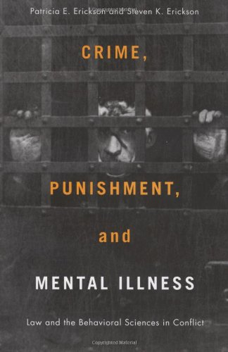 Crime, Punishment, and Mental Illness Law and the Behavioral Sciences in Conflict  2008 edition cover