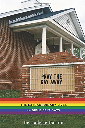 Pray the Gay Away The Extraordinary Lives of Bible Belt Gays  2014 9780814786383 Front Cover