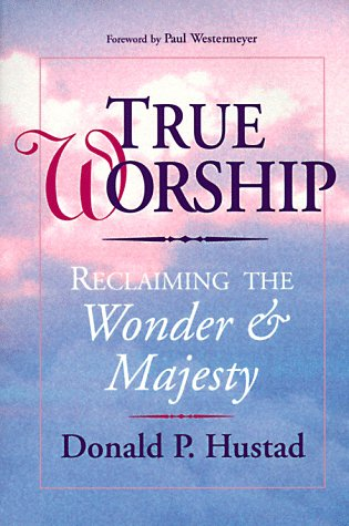 True Worship Reclaiming the Wonder and Majesty N/A edition cover