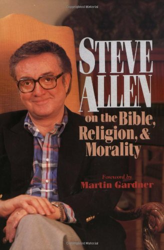 Steve Allen on the Bible, Religion and Morality  N/A 9780879756383 Front Cover