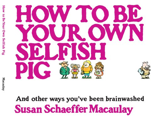 How to Be Your Own Selfish Pig And Other Ways You've Been Brainwashed  1982 (Reprint) edition cover
