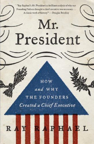Mr. President How and Why the Founders Created a Chief Executive  2013 edition cover