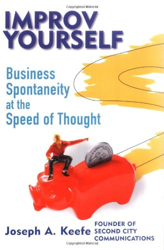 Improv Yourself Business Spontaneity at the Speed of Thought  2003 edition cover
