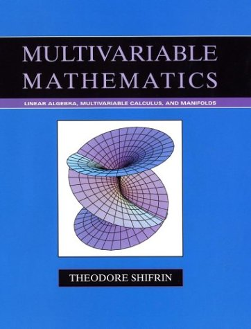 Multivariable Mathematics Linear Algebra, Multivariable Calculus, and Manifolds  2005 edition cover