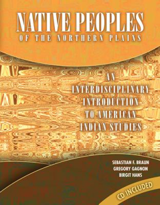Native Peoples of the Northern Plains : An Interdisciplinary Introduction to Native American Studies Revised 9780757570384 Front Cover