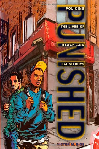 Punished Policing the Lives of Black and Latino Boys  2011 edition cover