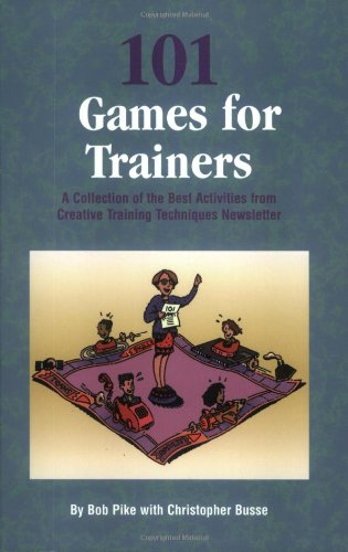 101 Games for Trainers A Collection of the best Activities from Creative Training Techniques N/A 9780943210384 Front Cover