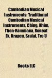 Cambodian Musical Instruments : Traditional Cambodian Musical Instruments, Ching, Khim, Thon-Rammana, Roneat Ek, Krapeu, Sralai, Tro U N/A 9781157399384 Front Cover