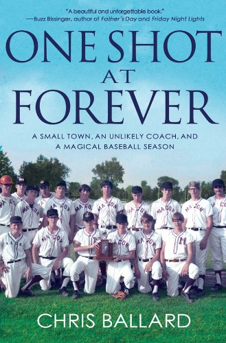 One Shot at Forever A Small Town, an Unlikely Coach, and a Magical Baseball Season  2012 9781401324384 Front Cover