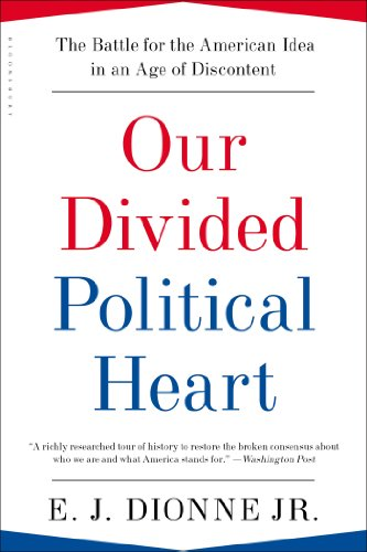 Our Divided Political Heart The Battle for the American Idea in an Age of Discontent  2013 9781608194384 Front Cover