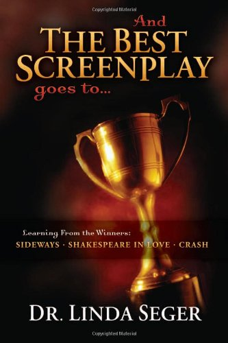 And the Best Screenplay Goes To... Learning from the Winners: Sideways, Shakespeare in Love, Crash  2008 9781932907384 Front Cover
