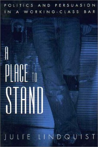 Place to Stand Politics and Persuasion in a Working-Class Bar  2002 edition cover