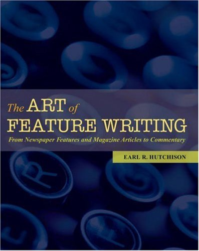 Art of Feature Writing From Newspaper Features and Magazine Articles to Commentary  2007 edition cover