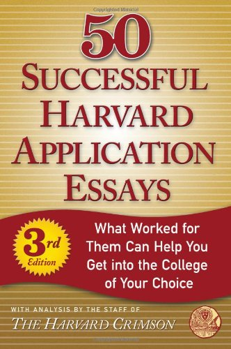 50 Successful Harvard Application Essays What Worked for Them Can Help You Get into the College of Your Choice 3rd 2010 (Revised) 9780312624385 Front Cover