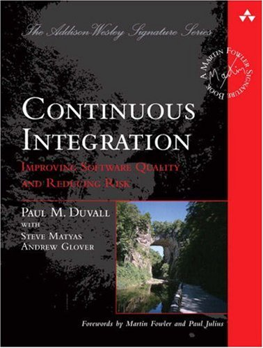 Continuous Integration Improving Software Quality and Reducing Risk  2007 edition cover