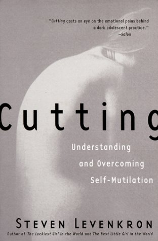 Cutting Understanding and Overcoming Self-Mutilation  2006 (Revised) edition cover