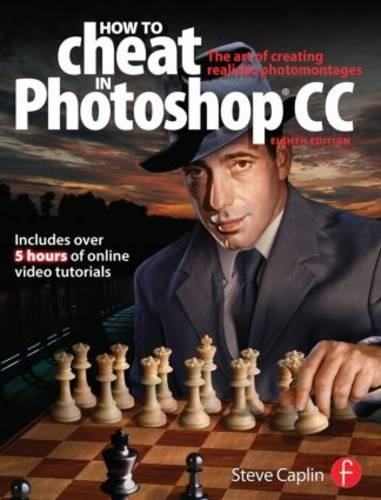How to Cheat in Photoshop Cc: The Art of Creating Realistic Photomontages  2013 edition cover