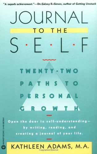 Journal to the Self Twenty-Two Paths to Personal Growth - Open the Door to Self-Understanding by Writing, Reading, and Creating a Journal of Your Life N/A edition cover