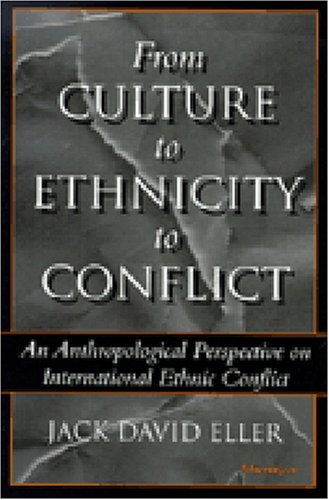 From Culture to Ethnicity to Conflict An Anthropological Perspective on Ethnic Conflict  1999 edition cover