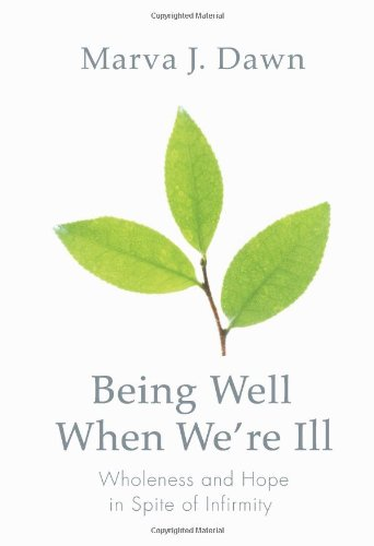Being Well When We're Ill Wholeness and Hope in Spite of Infirmity  2008 edition cover