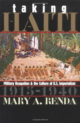 Taking Haiti Military Occupation and the Culture of U. S. Imperialism, 1915-1940  2001 edition cover