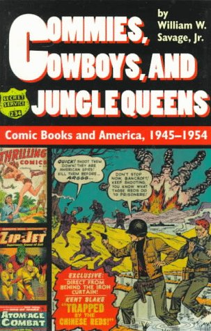 Commies, Cowboys, and Jungle Queens Comic Books and America, 1945-1954  1998 (Reprint) edition cover