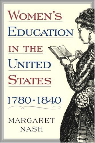 Women's Education in the United States, 1780-1840   2005 edition cover
