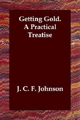 Getting Gold A Practical Treatise N/A 9781406801385 Front Cover