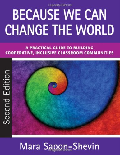 Because We Can Change the World A Practical Guide to Building Cooperative, Inclusive Classroom Communities 2nd 2010 edition cover