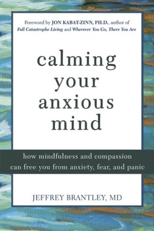 Calming Your Anxious Mind How Mindfulness and Compassion Can Free You of Anxiety, Fear and Panic  2003 9781572243385 Front Cover