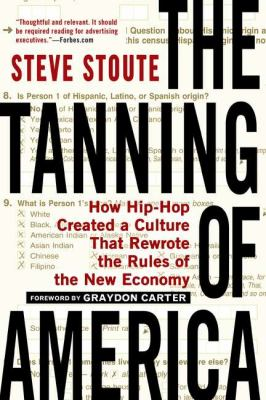 Tanning of America How Hip-Hop Created a Culture That Rewrote the Rules of the New Economy N/A edition cover