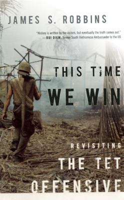 This Time We Win Revisiting the Tet Offensive N/A edition cover