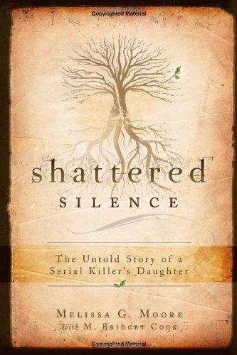 Shattered Silence The Untold Story of a Serial Killer's Daughter  2009 edition cover