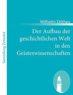 Aufbau der Geschichtlichen Welt in Den Geisteswissenschaften   2011 9783843064385 Front Cover