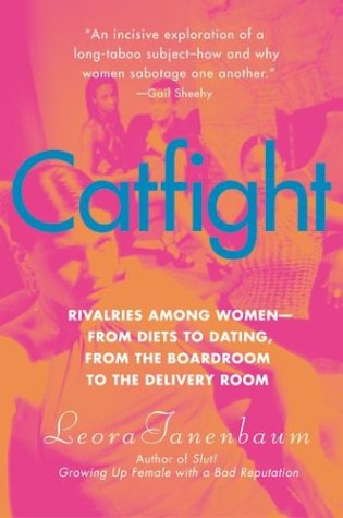 Catfight Rivalries among Women--From Diets to Dating, from the Boardroom to the Delivery Room  2003 edition cover