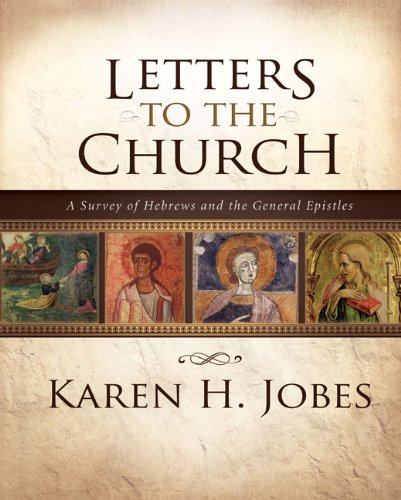 Letters to the Church A Survey of Hebrews and the General Epistles  2011 edition cover