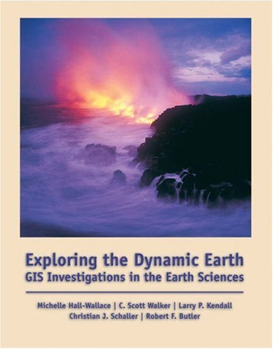 Exploring the Dynamic Earth GIS Investigations for the Earth Sciences  2003 9780534391386 Front Cover