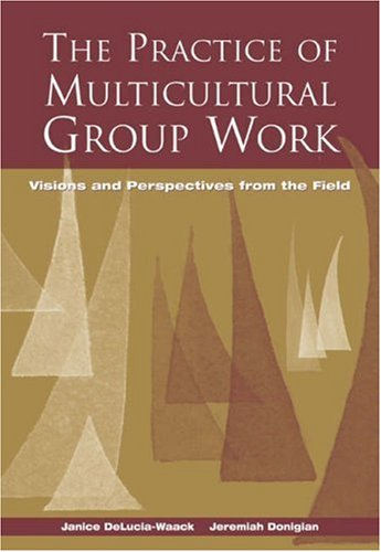 Practice of Multicultural Group Work Visions and Perspectives from the Field  2004 edition cover