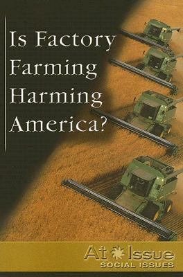 Is Factory Farming Harming America?   2007 9780737734386 Front Cover