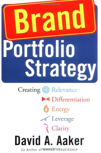 Brand Portfolio Strategy Creating Relevance, Differentiation, Energy, Leverage, and Clarity  2004 edition cover