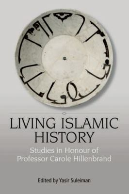 Living Islamic History Studies in Honour of Professor Carole Hillenbrand  2010 9780748637386 Front Cover