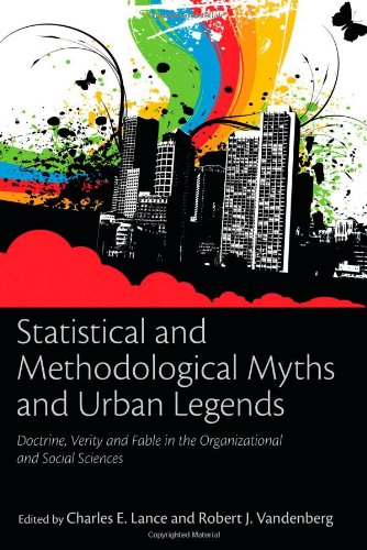 Statistical and Methodological Myths and Urban Legends Doctrine, Verity and Fable in the Organizational and Social Sciences  2009 edition cover