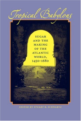 Tropical Babylons Sugar and the Making of the Atlantic World, 1450-1680  2004 edition cover