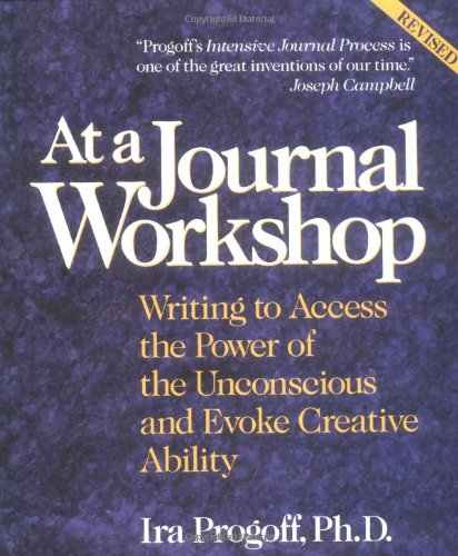 At a Journal Workshop Writing to Access the Power of the Unconscious and Evoke Creative Ability 2nd (Revised) 9780874776386 Front Cover